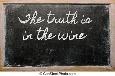 expression -  The truth is in the wine - written on a school bla