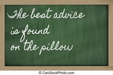 handwriting blackboard writings - The best advice is found on the pillow
