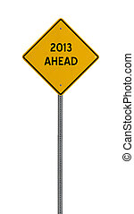 2013 ahead - Yellow road warning sign - a yellow road sign...