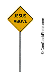 jesus above - Yellow road warning sign - a yellow road sign...