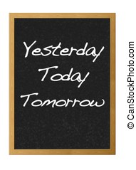 Yesterday, Today, Tomorrow.