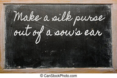 handwriting blackboard writings - Make a silk purse out of a sow's ear