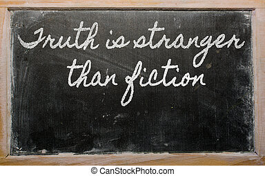 expression - Truth is stranger than fiction - written on a...