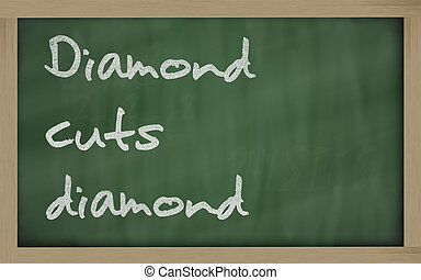quot; Diamond cuts diamond quot; written on a blackboard -...