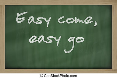 """"""" Easy come, easy go """" written on a blackboard"""