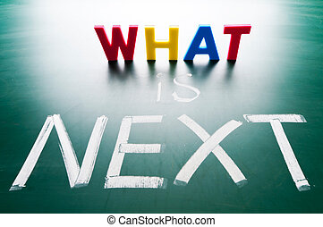 What is next concept,words on blackboard - What is next...