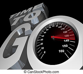 Time to Go Speedometer Countdown to Start - The words Time...