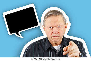 Old man pointing you with speech bubble - Grumpy angry...