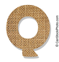 "The letter ""Q"" is made of coarse cloth."