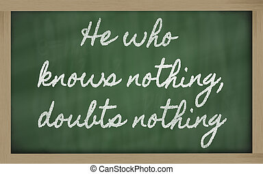 handwriting blackboard writings - He who knows nothing,...