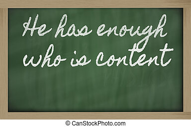 expression - He has enough who is content - written on a...