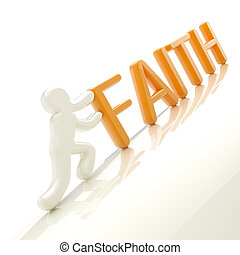 "Human figure pushing the word ""faith"" uphill - Faith..."