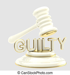 "Justice: word ""guilty"" under judge's gavel - Word ""guilty""..."