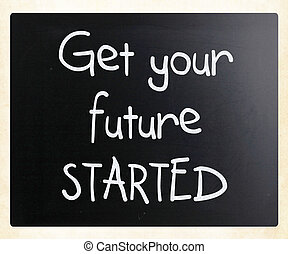 """""""Get your future started"""" handwritten with white chalk on a..."""