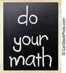 quot;Do your mathquot; handwritten with white chalk on a...