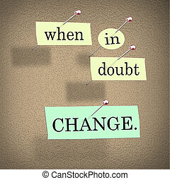 When in Doubt Change Self Improvement Words on Board - The...