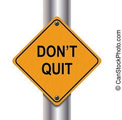 3d don't quit - 3d render of don't quit road sign.