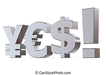 Yes to the Yen, Euro and Dollar - shiny metallic word YES!...