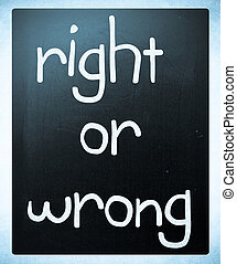 """Right or wrong"" handwritten with white chalk on a blackboard"