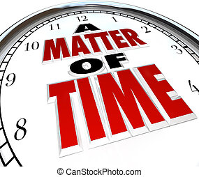 A Matter of Time Words on Clock Passing Moments - The words...
