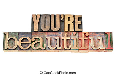you are beautiful phrase in wood type - you are beautiful -...