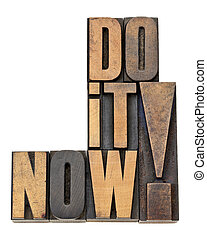do it now motivation in wood type - do it now - motivation...