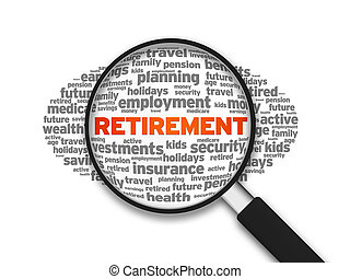 Retirement - Magnified illustration with the word Retirement...