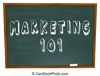Marketing 101 Words on Chalkboard Basics - Marketing 101...