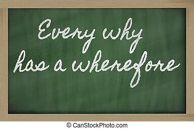 expression - Every why has a wherefore - written on a school...