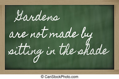 handwriting blackboard writings - Gardens are not made by sitting in the shade