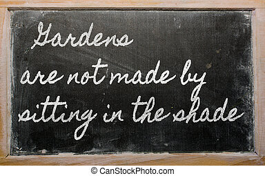handwriting blackboard writings - Gardens are not made by...