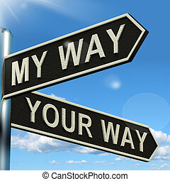 My Or Your Way Signpost Showing Conflict Or Disagreement -...