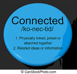 Connected Definition Button Showing Linked Joined Or Networking