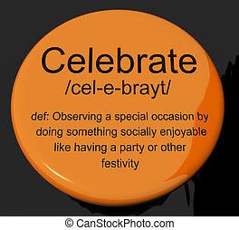 Celebrate Definition Button Showing Party Festivity Or Event