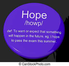 Hope Definition Button Showing Wishes Wants And Hopes - Hope...