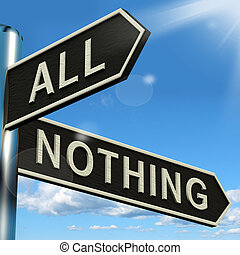 All Or Nothing Signpost Meaning Full Entire Or Zero - All Or...