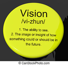 Vision Definition Button Showing Eyesight Or Future Goals -...
