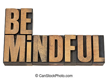 Be mindful in letterpress wood type - Be mindful - isolated...