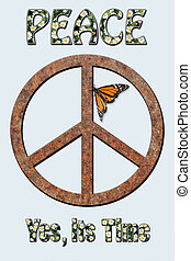 Peace Yes its Time - Rusted metal peace symbol with monarch...