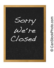 Closed. - Sorry were closed.