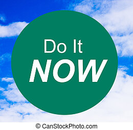Do It Now Sign - Quit procrastinating & do it now on a green...