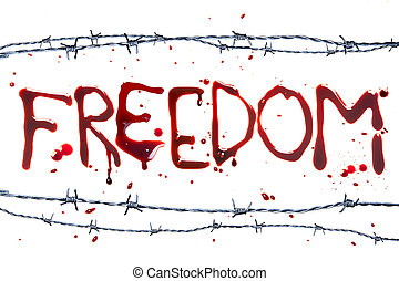 Symbol of freedom - Barbed wire and blood letters as a...