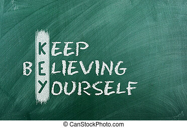 keep believing yourself - Acronym of KEY. Believe in...