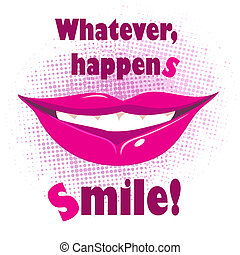 Whatever happens, smile - Illustration with smiling lips and...