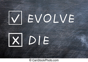 Evolve or die check boxes on a smudged blackboard - Evolve...