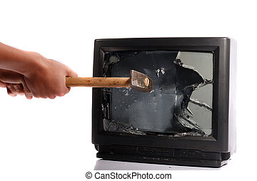 Destroy your TV - Do not waste your time, destroy your TV