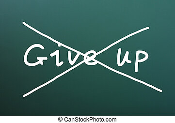 Do not give up, words written on blackboard - Cross out give...
