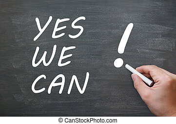 Yes we can - written with chalk on a blackboard,with a hand...
