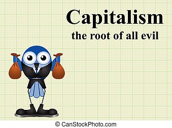 Capitalism root of evil - Capitalism the root of all evil...