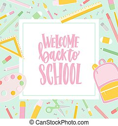 Card template with Welcome Back To School inscription written with cursive calligraphic font and decorated by frame or border made of education supplies. Vector illustration for 1st of September.